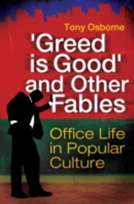 &quote;Greed Is Good&quote; and Other Fables: Office Life in Popular Culture