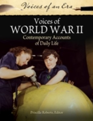 Voices of World War II: Contemporary Accounts of Daily Life