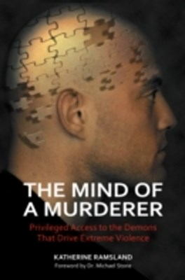 Mind of a Murderer: Privileged Access to the Demons that Drive Extreme Violence