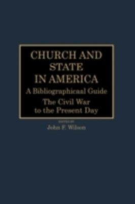 Church and State in America: A Bibliographical Guide: The Civil War to the Present Day