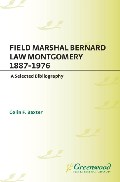 Field Marshal Bernard Law Montgomery, 1887-1976: A Selected Bibliography