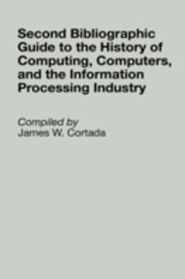 Second Bibliographic Guide to the History of Computing, Computers, and the Information Processing I