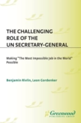 Challenging Role of the UN Secretary-General: Making The Most Impossible Job in the World Possible