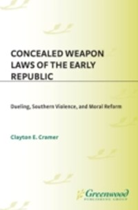 (ebook) Concealed Weapon Laws of the Early Republic: Dueling, Southern Violence, and Moral Reform