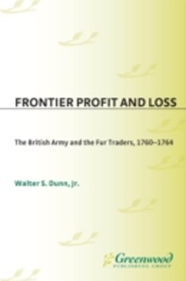 Frontier Profit and Loss: The British Army and the Fur Traders, 1760-1764