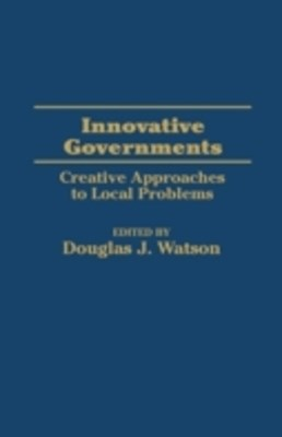Innovative Governments: Creative Approaches to Local Problems