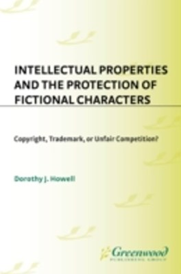 Intellectual Properties and the Protection of Fictional Characters: Copyright, Trademark, or Unfair