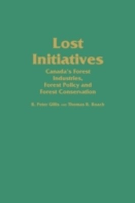 (ebook) Lost Initiatives: Canada's Forest Industries, Forest Policy and Forest Conservation