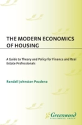 Modern Economics of Housing: A Guide to Theory and Policy for Finance and Real Estate Professionals