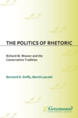 Politics of Rhetoric: Richard M. Weaver and the Conservative Tradition