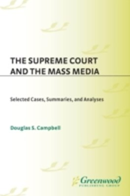 Supreme Court and the Mass Media: Selected Cases, Summaries, and Analyses