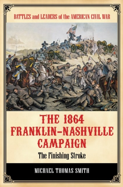 1864 Franklin-Nashville Campaign: The Finishing Stroke