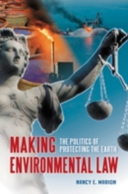 (ebook) Making Environmental Law: The Politics of Protecting the Earth
