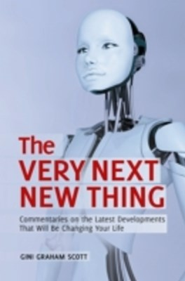 Very Next New Thing: Commentaries on the Latest Developments That will Be Changing Your Life
