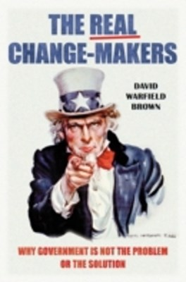 Real Change-Makers: Why Government is Not the Problem Or the Solution