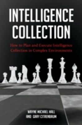(ebook) Intelligence Collection: How To Plan and Execute Intelligence Collection In Complex Environments