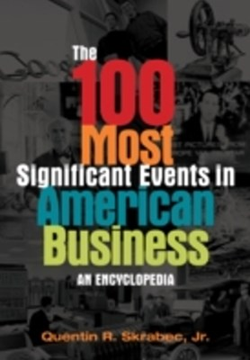 (ebook) 100 Most Significant Events in American Business: An Encyclopedia