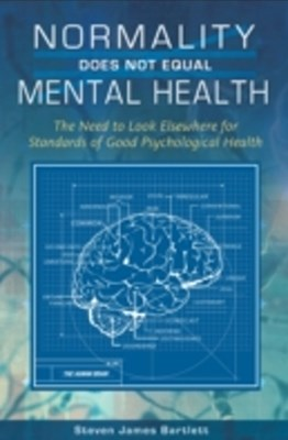 (ebook) Normality Does Not Equal Mental Health: The Need to Look Elsewhere for Standards of Good Psychological Health
