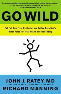 Go Wild by Dr. John J. Ratey, Richard Manning, David Perlmutter (9780316246101) - PaperBack - Health & Wellbeing Diet & Nutrition