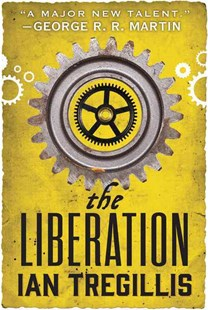 The Liberation by Ian Tregillis (9780316248051) - PaperBack - Fantasy