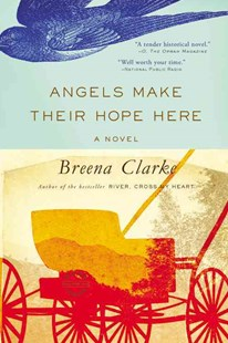 Angels Make Their Hope Here by Breena Clarke (9780316254014) - PaperBack - Historical fiction
