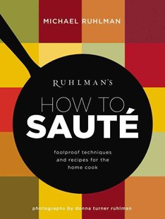 Ruhlman's How to Saute by Michael Ruhlman, Donna Turner Ruhlman (9780316254151) - HardCover - Cooking Cooking Reference