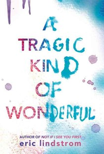 A Tragic Kind of Wonderful by Eric Lindstrom (9780316260060) - HardCover - Children's Fiction Teenage (11-13)
