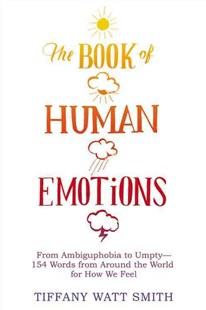 The Book of Human Emotions by Tiffany Watt Smith (9780316265409) - HardCover - Reference
