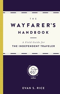 The Wayfarer's Handbook by Evan S. Rice (9780316271349) - HardCover - Travel Travel Guides