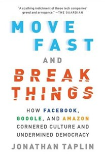 Move Fast and Break Things by Jonathan Taplin (9780316275750) - PaperBack - Business & Finance Ecommerce