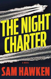 The Night Charter by Sam Hawken (9780316299213) - HardCover - Crime Mystery & Thriller