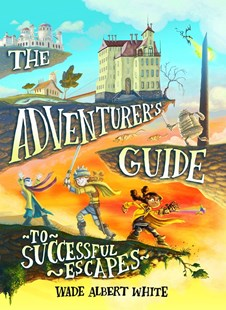The Adventurer's Guide to Successful Escapes by Wade Albert White, Mariano Epelbaum (9780316305280) - HardCover - Children's Fiction Older Readers (8-10)