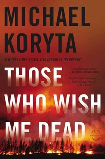 Those Who Wish Me Dead by Michael Koryta (9780316311793) - PaperBack - Crime Mystery & Thriller