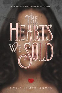 The Hearts We Sold by EMILY LLOYD-JONES (9780316314596) - HardCover - Children's Fiction