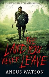 The Land You Never Leave by Angus Watson (9780316317399) - PaperBack - Adventure Fiction Modern