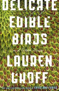 Delicate Edible Birds by Lauren Groff (9780316317771) - PaperBack - Modern & Contemporary Fiction General Fiction