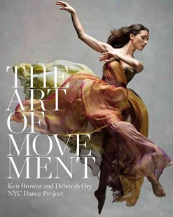 The Art Of Movement by Ken Browar, Deborah Ory, NYC Dance Project (9780316318587) - HardCover - Art & Architecture Photography - Pictorial