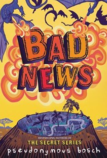 Bad News by Pseudonymous Bosch, Juan Manuel Moreno (9780316320450) - PaperBack - Children's Fiction