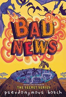 Bad News by Pseudonymous Bosch, Juan Manuel Moreno (9780316320481) - HardCover - Children's Fiction Older Readers (8-10)