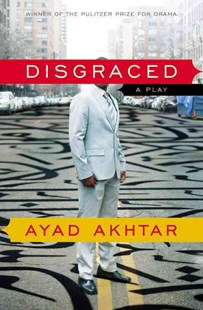 Disgraced by Ayad Akhtar (9780316324465) - PaperBack - Modern & Contemporary Fiction General Fiction