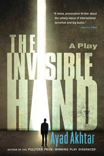 The Invisible Hand by Ayad Akhtar (9780316324533) - PaperBack - Crime Mystery & Thriller