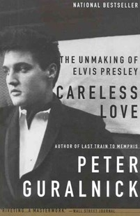 Careless Love by Guralnick, Peter, Peter Guralnick (9780316332972) - PaperBack - Biographies Entertainment