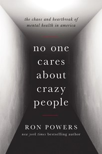 No One Cares About Crazy People by Ron Powers (9780316341172) - HardCover - Social Sciences Sociology