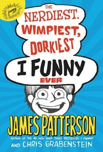 The Nerdiest, Wimpiest, Dorkiest I Funny Ever by James Patterson, Chris Grabenstein (9780316349611) - HardCover - Children's Fiction Early Readers (0-4)