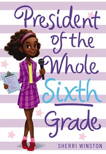 President of the Whole Sixth Grade by Sherri Winston (9780316377249) - PaperBack - Children's Fiction Older Readers (8-10)