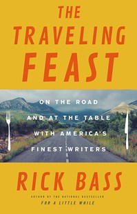 The Traveling Feast by Rick Bass (9780316381239) - HardCover - Biographies General Biographies