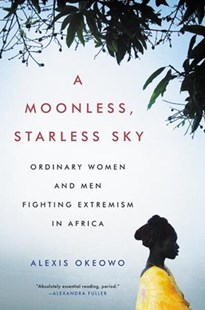 A Moonless, Starless Sky by Alexis Okeowo (9780316382939) - HardCover - Politics International Politics