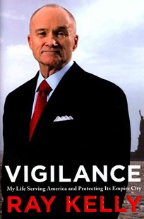 Vigilance by Ray Kelly (9780316383813) - HardCover - Biographies General Biographies