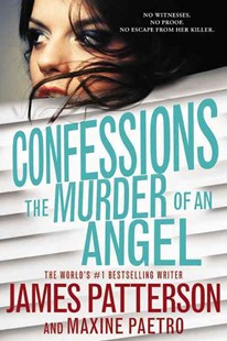 Confessions: the Murder of an Angel by James Patterson, Maxine Paetro (9780316387774) - HardCover - Children's Fiction Teenage (11-13)