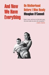 And Now We Have Everything by Meaghan O'Connell (9780316393843) - HardCover - Biographies General Biographies